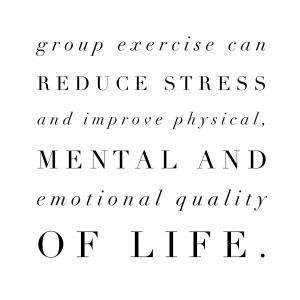 Group exercise can reduce stress and improve physical, mental and emotional quality of life.