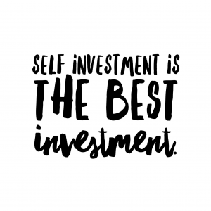 Self investment is the best investment.