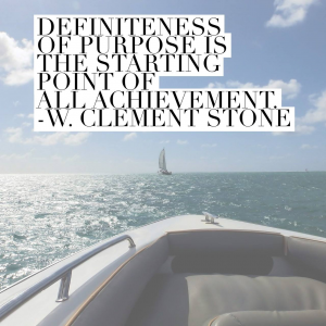 Definiteness of purpose is the starting point of all achievement.  W. Clement Stone