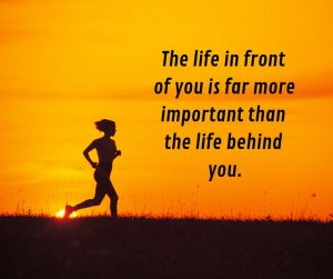 Don't dwell on past mistakes and bad choices, move forward toward your goals. Your future is waiting.
