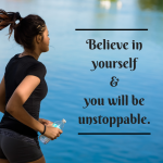 Believe in yourself & you will be unstoppable.