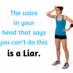 The voice in your head that says you can't do this is a liar.