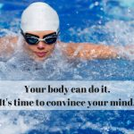 Your body can do it. It's time to convince your mind.
