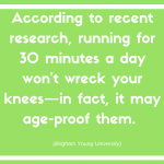 According to recent research, running for 30 minutes a day won't wreck your knees—in fact, it may age-proof them. (Brigham Young University)