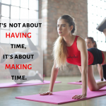 There are only so many hours in a day. Shouldn't you devote at least a couple to yourself and your health?